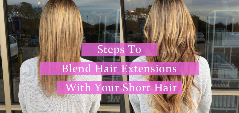 Steps To Blend Hair Extensions With Your Short Hair Amazingbeautyhair