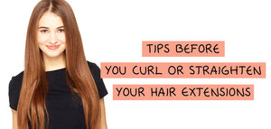 Tips Before You Curl or Straighten Your Hair Extensions