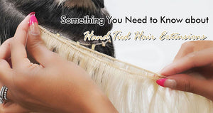 Something You Need to Know about Hand Tied Wefts