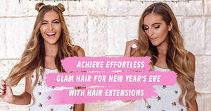Achieve Effortless Glam Hair for New Year's Eve with Hair Extensions