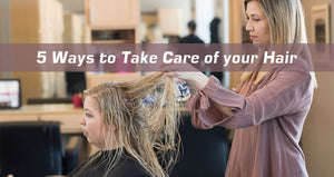 5 Ways to Take Care of your Hair