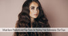 Must-have Products and Top Tools for Styling Hair Extensions: Part Two