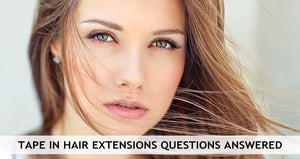 Tape In Hair Extensions Questions Answered