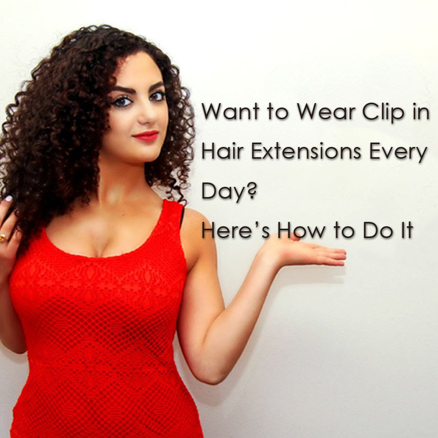 Want to Wear Clip in Hair Extensions Every Day? Here's How to Do It