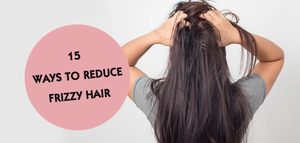 15 WAYS TO REDUCE FRIZZY HAIR