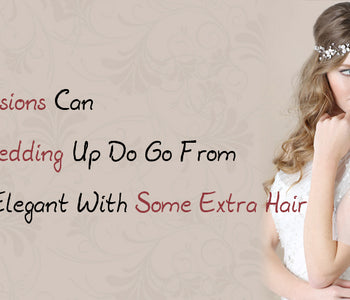 How Extensions Can Make A Wedding Up Do Go From Basic To Elegant With Some Extra Hair