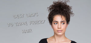 Best Ways To Tame Frizzy Hair
