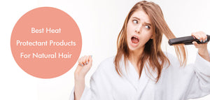 Best Heat Protectant Products For Natural Hair