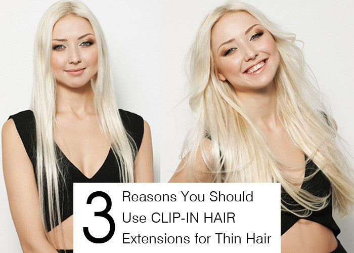 3 Reasons You Should Use Clip In Hair Extensions For Thin Hair