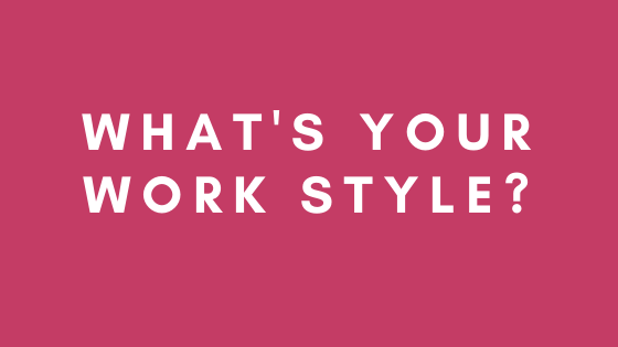 What's your work style?