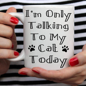 I AM ONLY TALKING TO MY CAT TODAY-MUG - love myself deals