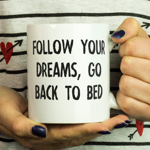 FOLLOW YOUR DREAMS GO BACK TO BED-MUG - love myself deals