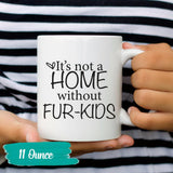 IT'S NOT A HOME WITHOUT FUR KIDS-MUG - love myself deals