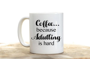 COFFEE BECAUSE ADULTING IS HARD-MUG - love myself deals