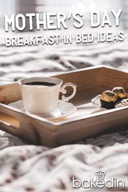 Bakedin Mothers Day Breakfast in Bed Ideas
