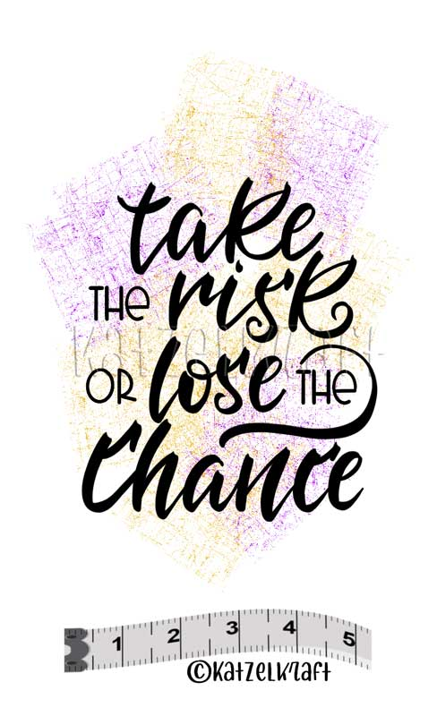 Katzelkraft - SOLO148 - Unmounted Red Rubber Stamp - Take the Risk of Lose the Chance