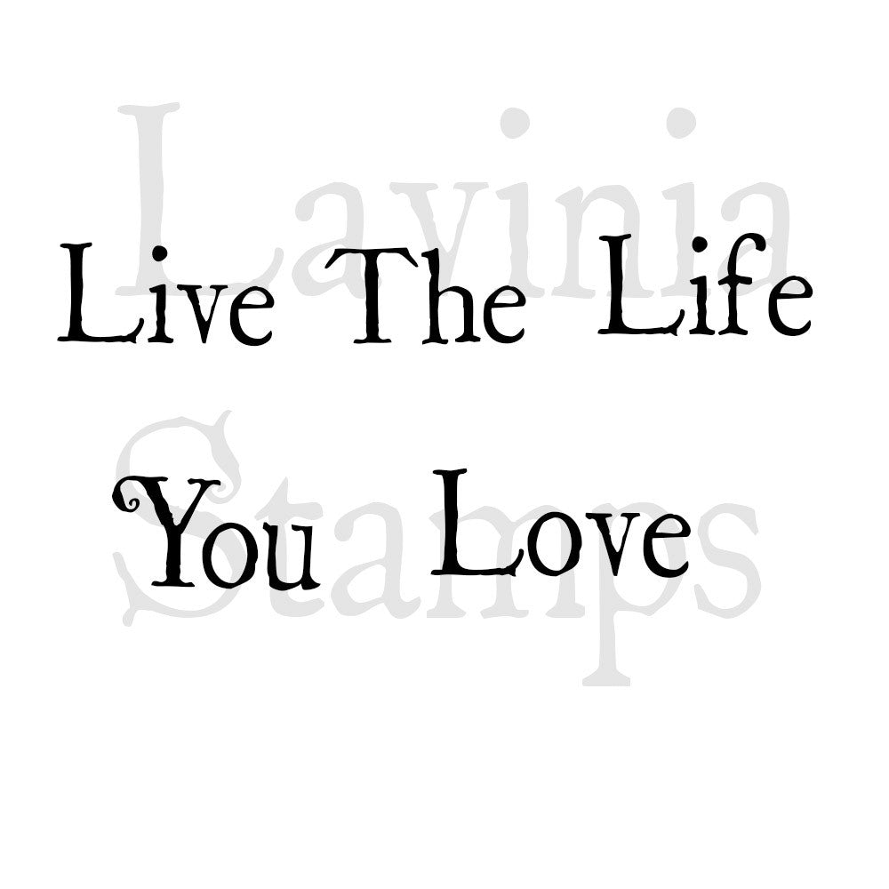 Lavinia - Live The Life You Love - Clear Polymer Stamp