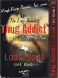 Thug Addict: Ladi Dadi (Gety Rowdy)/Labeled/I Told Ya