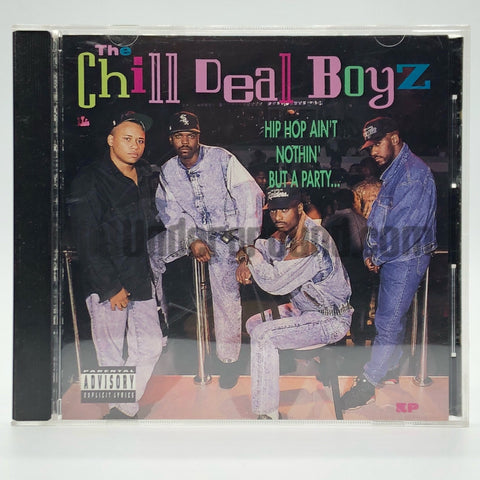 The Chill Deal Boyz: Hip Hop Ain't Nothin But A Party: CD