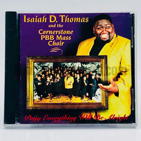 Isaiah D. Thomas & The Cornerstone PBB Mass Choir: Pray Everything Will Be Alright: CD