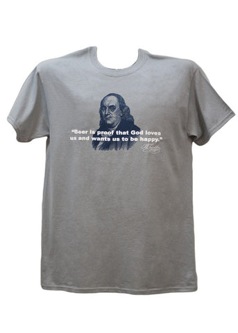 "Ben Franklin ""Beer is proof...""  Adult T-Shirt (6 Colors Available)"