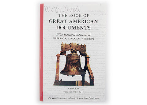 The Book of Great American Documents Edited by Vincent Wilson, JR.