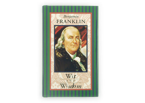 Wit and Wisdom by Benjamin Franklin