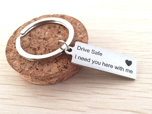 Drive Safe, I need you here with me ♥ Keychain - Straight Up Fun