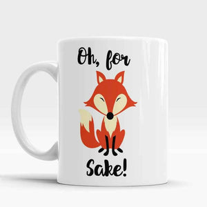 Oh for Fox Sake Mug - Straight Up Fun