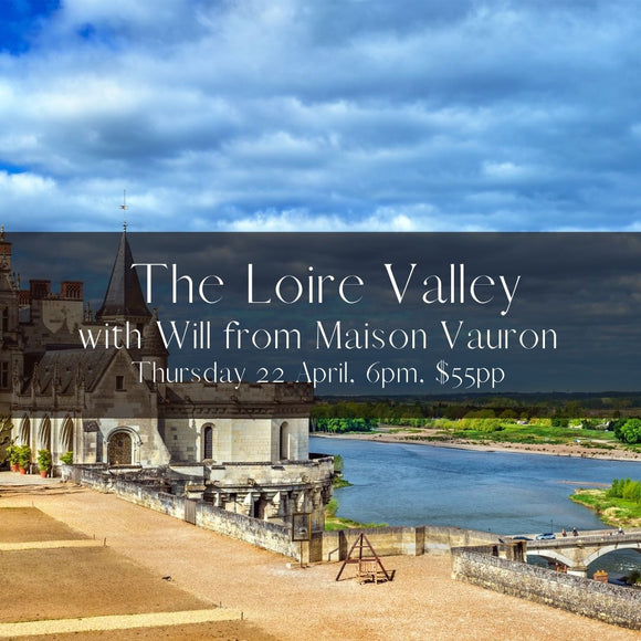 The Loire Valley With Will Brunel-Morvan of Maison Vauron Thursday 22 April, 6pm, $55pp