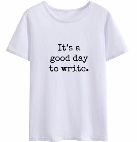 It's A Good Day To Write T-Shirt