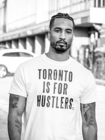 Toronto Is For Hustlers