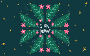 SLOW DOWN WALLPAPER