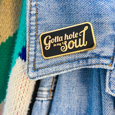 Gotta Hole in my Soul Enamel Pin
