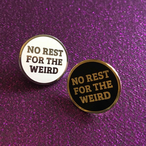 No Rest For The Weird Enamel Pin