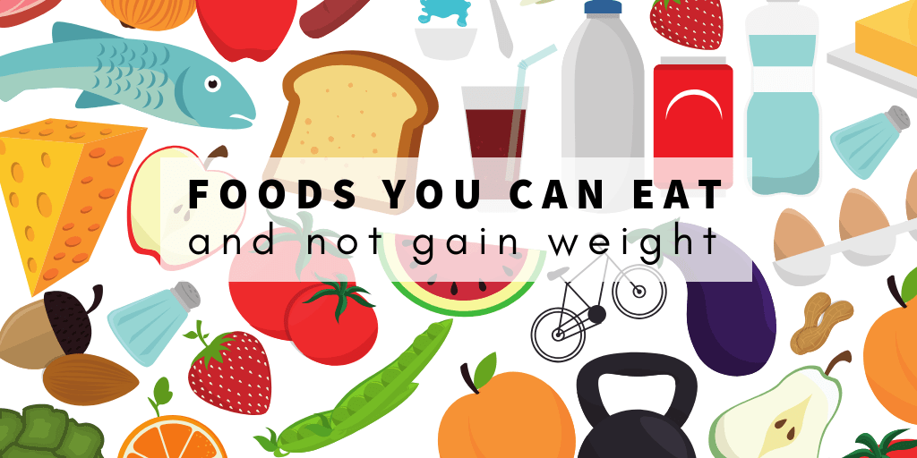 Foods you can eat and not gain weight