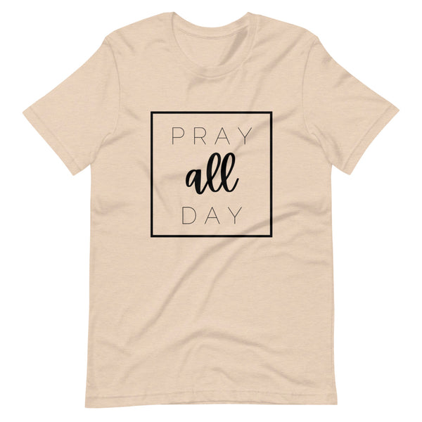 Pray all Day Tee - Adult Sizes