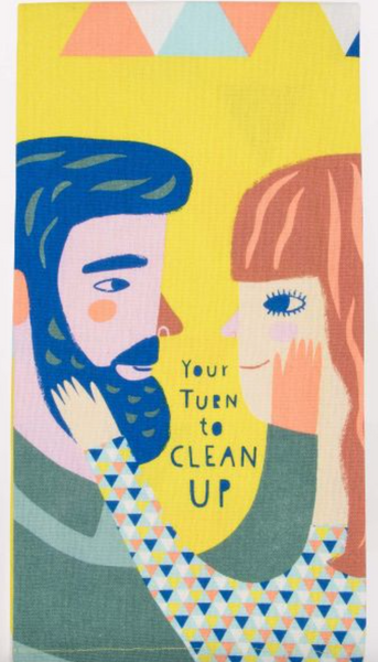 Your Turn To Clean Up Tea Towel
