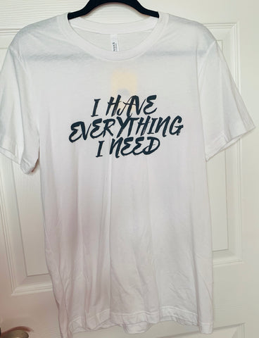 I Have Everything I Need Graphic Tee