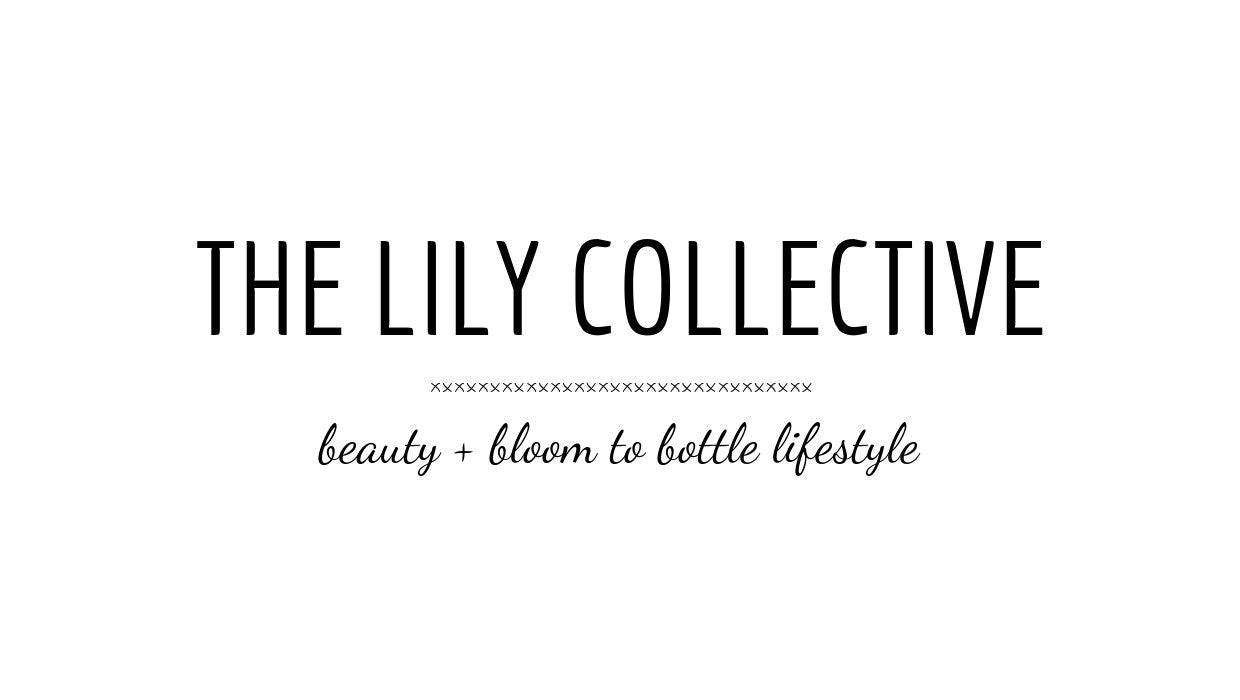 The Lily Collective  Beauty for the bloom to bottle lifestyle