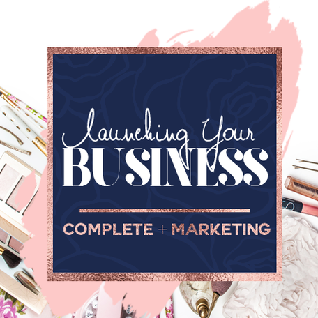 Launching Your Business: Complete + Marketing