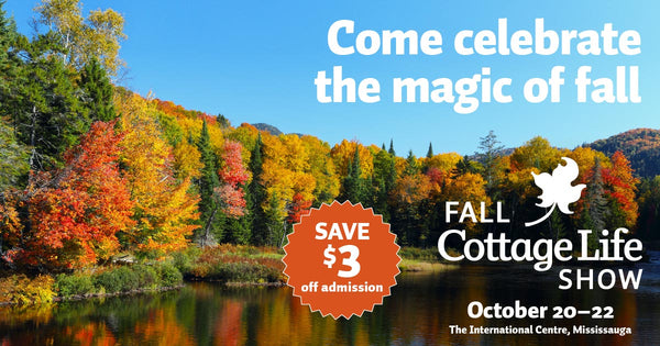 Join us in Toronto October 20-22 for the Cottage Life Show