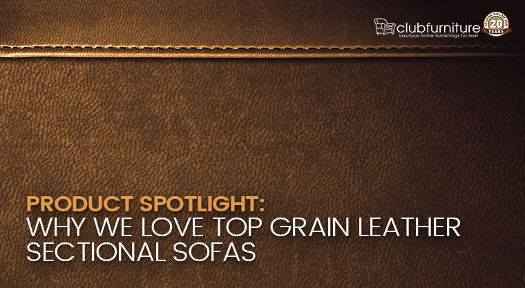 Product Spotlight: Why We Love Top Grain Leather Sectional Sofas