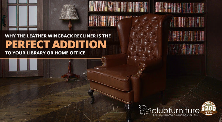 Why the Leather Wingback Recliner is the Perfect Addition to Your Library or Home Office