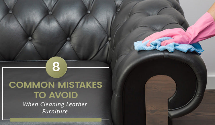 8 Common Mistakes To Avoid When Cleaning Leather Furniture