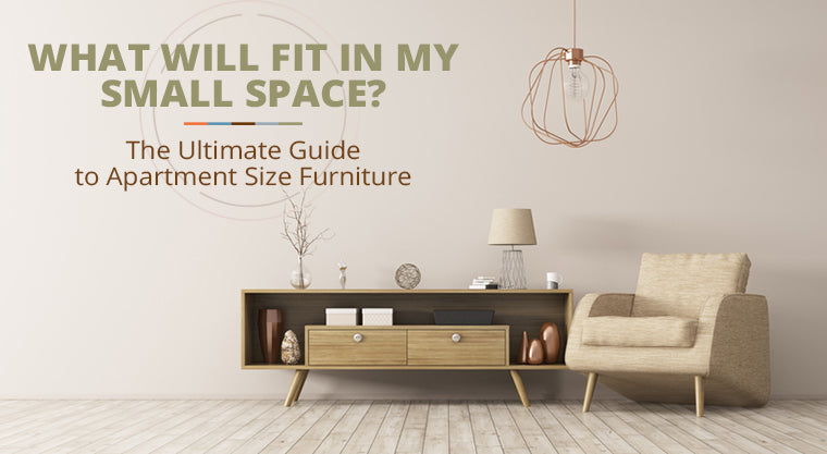 What Will Fit in my Small Space? The Ultimate Guide to Apartment Size Furniture