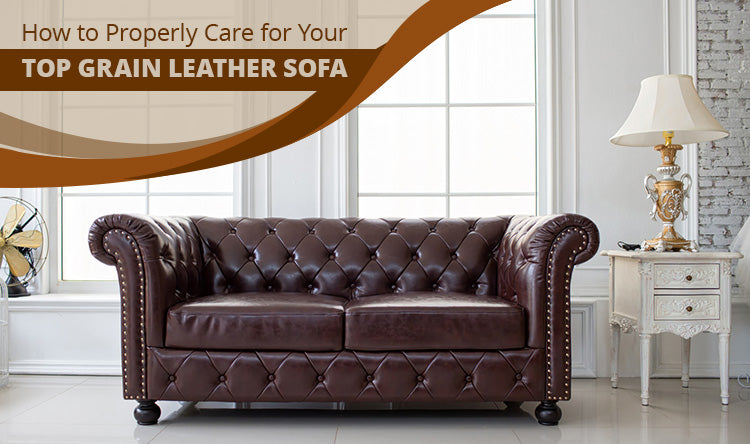 How to Properly Care for Your Top Grain Leather Sofa