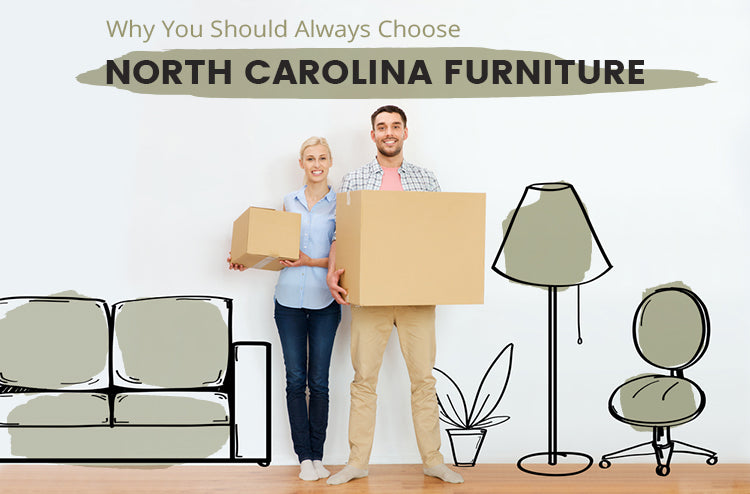 Why You Should Always Choose North Carolina Furniture