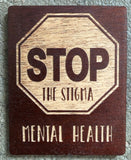 "Wooden Magnet of STOP sign with ""Stop the Stigma"" and Mental Health at the bottom"