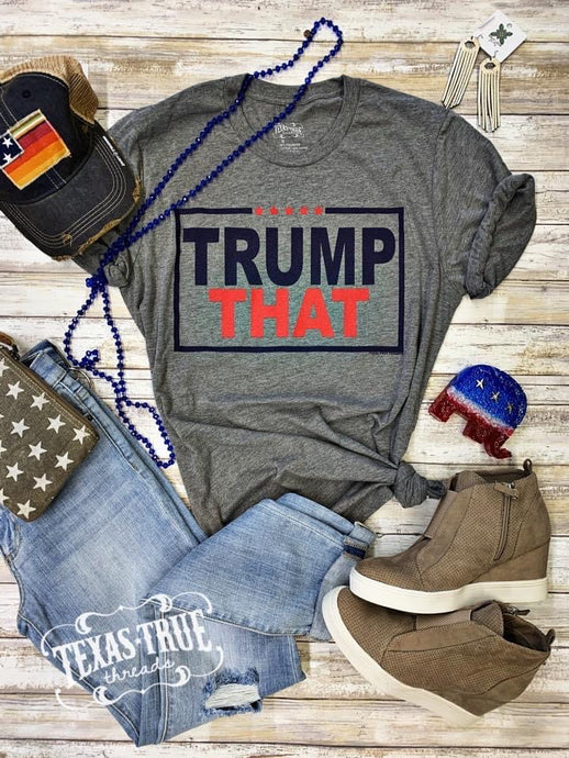 TRUMP THAT Graphic Tees  Texas True Threads - Horse Creek Boutique